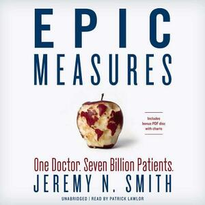 Epic Measures: One Doctor, Seven Billion Patients - Jeremy N Smith - cover