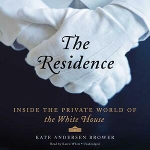 The Residence: Inside the Private World of the White House - Kate Andersen Brower - cover