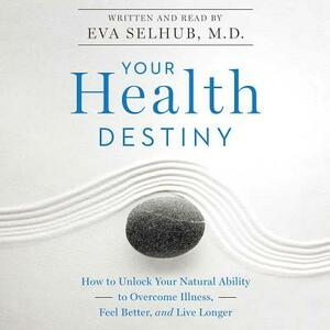 Your Health Destiny: How to Unlock Your Natural Ability to Overcome Illness, Feel Better, and Live Longer - cover