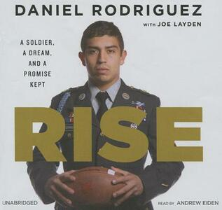 Rise: A Soldier, a Dream, and a Promise Kept - Daniel Rodriguez - cover