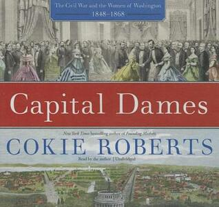 Capital Dames: The Civil War and the Women of Washington, 1848-1868 - cover