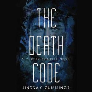 The Murder Complex #2: The Death Code: A Murder Complex Novel - Lindsay Cummings - cover