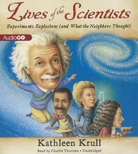 Lives of the Scientists: Experiments, Explosions (and What the Neighbors Thought) - Kathleen Krull - cover