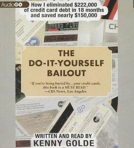 The Do-It-Yourself Bailout: How I Eliminated $222,000 of Credit Card Debt in 18 Months and Saved Nearly $150,000 - cover