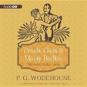 Pearls, Girls & Monty Bodkin: The Monty Bodkin Series - P G Wodehouse - cover