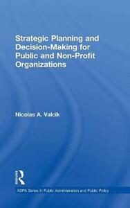 Strategic Planning and Decision-Making for Public and Non-Profit Organizations - Nicolas A. Valcik - cover