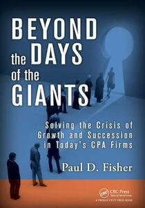 Beyond the Days of the Giants: Solving the Crisis of Growth and Succession in Today's CPA Firms - Paul D. Fisher - cover