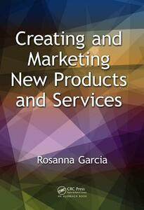 Creating and Marketing New Products and Services - Rosanna Garcia - cover