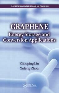 Graphene: Energy Storage and Conversion Applications - Zhaoping Liu,Xufeng Zhou - cover