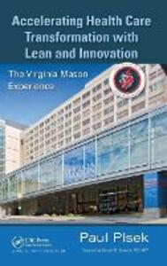 Accelerating Health Care Transformation with Lean and Innovation: The Virginia Mason Experience - Paul E. Plsek - cover