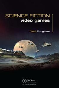 Science Fiction Video Games - Neal Roger Tringham - cover