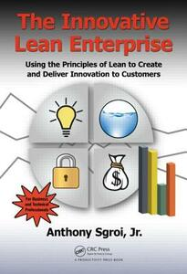 The Innovative Lean Enterprise: Using the Principles of Lean to Create and Deliver Innovation to Customers - Anthony Sgroi - cover