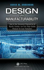 Design for Manufacturability: How to Use Concurrent Engineering to Rapidly Develop Low-Cost, High-Quality Products for Lean Production - David M. Anderson - cover