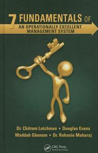 7 Fundamentals of an Operationally Excellent Management System - Chitram Lutchman,Douglas Evans,Waddah Shihab Ghanem Al Hashemi - cover