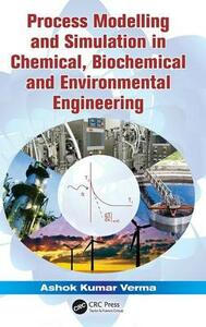 Process Modelling and Simulation in Chemical, Biochemical and Environmental Engineering - Ashok Kumar Verma - cover