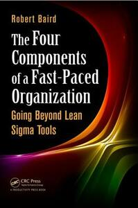 The Four Components of a Fast-Paced Organization: Going Beyond Lean Sigma Tools - Robert Baird - cover