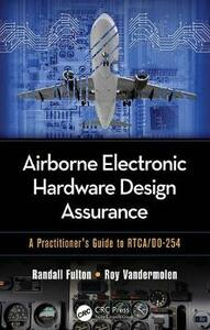 Airborne Electronic Hardware Design Assurance: A Practitioner's Guide to RTCA/DO-254 - Randall Fulton,Roy Vandermolen - cover