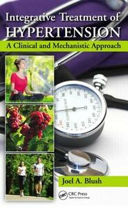 Integrative Treatment of Hypertension: A Clinical and Mechanistic Approach - Joel A. Blush - cover