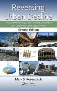 Reversing Urban Decline: Why and How Sports, Entertainment, and Culture Turn Cities into Major League Winners, Second Edition - Mark S. Rosentraub - cover