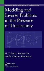 Modeling and Inverse Problems in the Presence of Uncertainty - H. T. Banks,Shuhua Hu,W. Clayton Thompson - cover