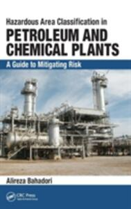 Hazardous Area Classification in Petroleum and Chemical Plants: A Guide to Mitigating Risk - Alireza Bahadori - cover