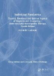 Individual Paediatrics: Physical, Emotional and Spiritual Aspects of Diagnosis and Counseling -- Anthroposophic-homeopathic Therapy, Fourth Edition - Georg Soldner,Herrmann Michael Stellman - cover