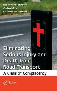 Eliminating Serious Injury and Death from Road Transport: A Crisis of Complacency - Ian Ronald Johnston,Carlyn Muir,Eric William Howard - cover