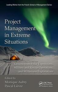 Project Management in Extreme Situations: Lessons from Polar Expeditions, Military and Rescue Operations, and Wilderness Exploration - cover