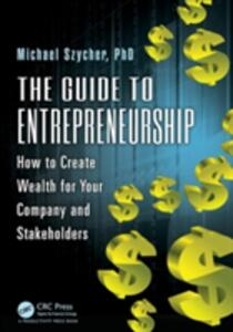 The Guide to Entrepreneurship: How to Create Wealth for Your Company and Stakeholders - Michael Szycher - cover