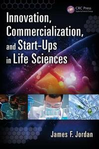 Innovation, Commercialization, and Start-Ups in Life Sciences - James F. Jordan - cover
