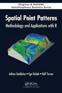 Spatial Point Patterns: Methodology and Applications with R - Adrian Baddeley,Ege Rubak,Rolf Turner - cover