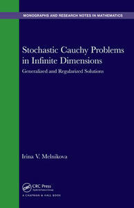 Stochastic Cauchy Problems in Infinite Dimensions: Generalized and Regularized Solutions - Irina V. Melnikova - cover