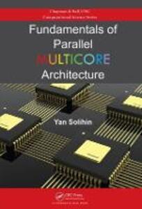 Fundamentals of Parallel Multicore Architecture - Yan Solihin - cover
