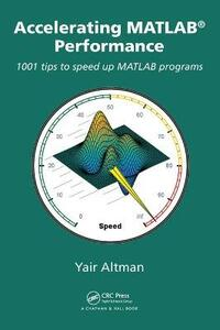 Accelerating MATLAB Performance: 1001 tips to speed up MATLAB programs - Yair M. Altman - cover