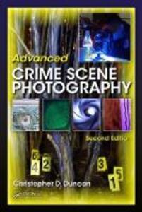 Advanced Crime Scene Photography - Christopher D. Duncan - cover