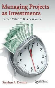 Managing Projects as Investments: Earned Value to Business Value - Stephen A. Devaux - cover