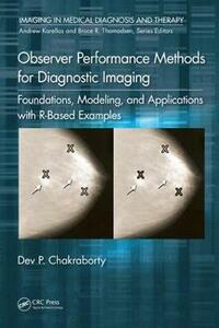 Observer Performance Methods for Diagnostic Imaging: Foundations, Modeling, and Applications with R-Based Examples - Dev P. Chakraborty - cover