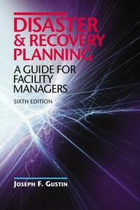 Disaster and Recovery Planning: A Guide for Facility Managers - Joseph F. Gustin - cover