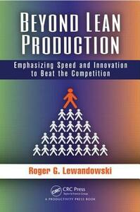 Beyond Lean Production: Emphasizing Speed and Innovation to Beat the Competition - Roger G. Lewandowski - cover