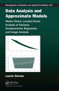 Data Analysis and Approximate Models: Model Choice, Location-Scale, Analysis of Variance, Nonparametric Regression and Image Analysis - Patrick Laurie Davies - cover
