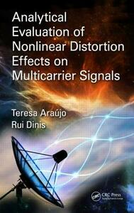 Analytical Evaluation of Nonlinear Distortion Effects on Multicarrier Signals - Theresa Araujo,Rui Dinis - cover