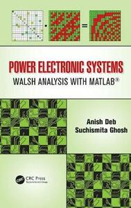 Power Electronic Systems: Walsh Analysis with MATLAB (R) - Anish Deb,Suchismita Ghosh - cover