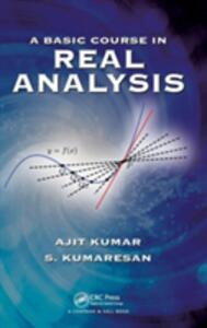 A Basic Course in Real Analysis - Ajit Kumar,S. Kumaresan - cover