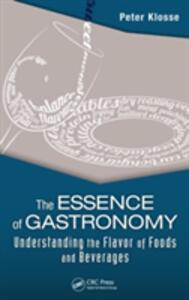 The Essence of Gastronomy: Understanding the Flavor of Foods and Beverages - Peter Klosse - cover