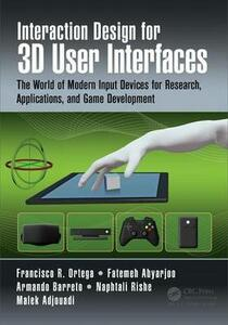 Interaction Design for 3D User Interfaces: The World of Modern Input Devices for Research, Applications, and Game Development - Francisco R. Ortega,Fatemeh Abyarjoo,Armando Barreto - cover