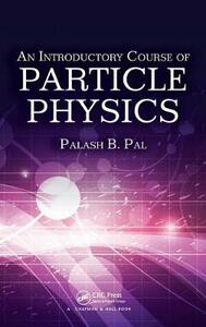 An Introductory Course of Particle Physics - Palash B. Pal - cover