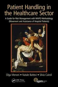 Patient Handling in the Healthcare Sector: A Guide for Risk Management with MAPO Methodology (Movement and Assistance of Hospital Patients) - Olga Menoni,Natale Battevi,Silvia Cairoli - cover