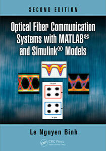 Optical Fiber Communication Systems with MATLAB (R) and Simulink (R) Models, Second Edition - Le Nguyen Binh - cover