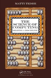 The Science of Computing: Shaping a Discipline - Matti Tedre - cover