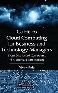 Guide to Cloud Computing for Business and Technology Managers: From Distributed Computing to Cloudware Applications - Vivek Kale - cover